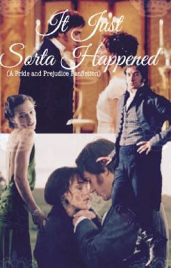 It Just Sorta Happened....  (A Pride And Prejudice Fanfiction)