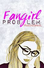 Fangirl Problem by Musichearted_