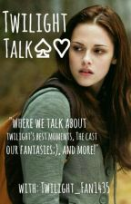 Twilight Talk♡ by Twilight_Fan1435