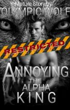 Annoying the Alpha King - Private Chapters by OlympicWolf