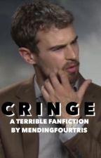 Cringe // A Terrible Fanfiction by mendingfourtris