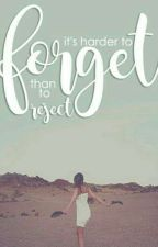 Its Harder to FORGET than to REJECT by Boss_Violet02