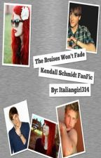 The Bruises Won't Fade (Kendall Schmidt) by italiangirl314