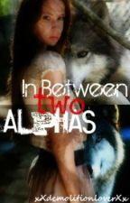 In Between Two Alphas by xXdemolitionloverXx