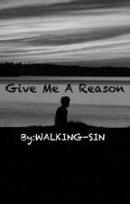 Give Me A Reason by WALKING-SIN