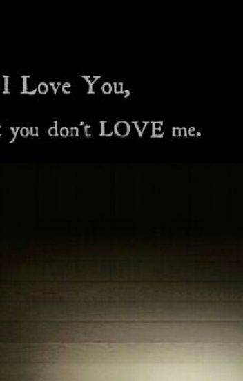 I Love Youbut You Dont Love Me Hanselxxx Wattpad