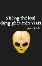 Những Thể Loại Đáng Ghét Trên Watt by giang6dams