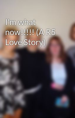what now!!!!! (A R5 Love Story)