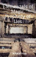 Elementals of Magic, Prophecy of Lies by KitKat1150