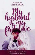 My Husband Is My First Love by AQILLAH_DHYa