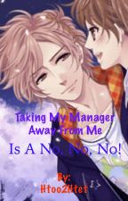 Taking my manager away from me is a No, No, No! [Fuuto x Reader]  by Htoo2Htet