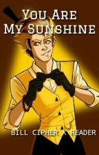 You Are My Sunshine (Bill Cipher X Reader) by darkflake