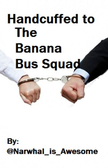 Handcuffed to The Banana Bus Squad