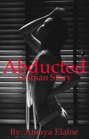 Abducted(Lesbian Story)(GxG) by Amaya_Elaine