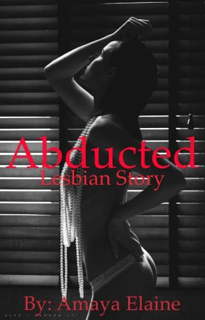 Abducted(Lesbian Story)(GxG) by 0utta_time