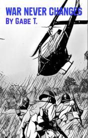 War Never Changes: A Fallout War Story by GabrielThomison