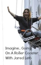 Imagine.. Going on a Roller Coaster with Jared Leto by imaginejaredleto