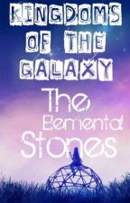 (EDITING SLOWLY) Kingdoms of the Galaxy: The Elemental Stones #Wattys2016 by Toothless27