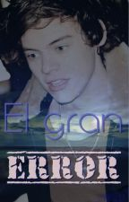 El Gran error- TERMINADA(sin editar) by ValJazmmin