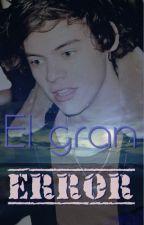 El Gran error- TERMINADA(sin editar) by minleria