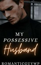 My Possesive Husband  by alden_MAINE22