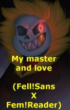 My master and love- complete (Fell!Sans X Fem!Reader) by FormSans96