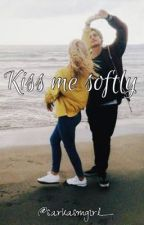 Kiss me softly by sarkasmgirl_