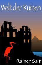 Welt der Ruinen by RainerSalt