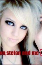 [vampire diaries fan fiction] Damon, Stefan and me by eliselol