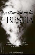 La Obsesión de la Bestia © by BethanyPSN
