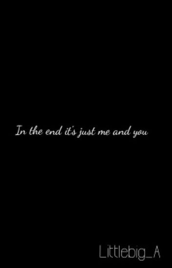In the end it's just me and you