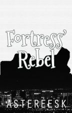 Fortress' Rebel - Book II of S & L Trilogy by asteREEsk