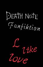 L Like Love || Death Note ff by tonii_2001