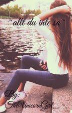 ~Allt du inte sa~ by TheUnicornGirl_