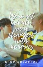 Soonhoon || Hozi :  We're Not Friends, We're Strangers With Memories [COMPLETED] by Kpopisheartue