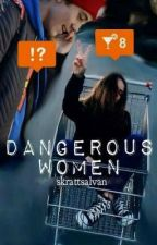 Dangerous Women | f.s by cocoafantast
