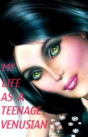 My life as a teenage Venusian.