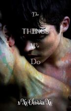 The Things We Do (BoyxBoy) by xXxChrisisxXx