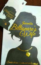 Billionare's Wife (COMPLETED) by jssicanbbn