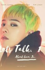 Lets Talk About Love, Ji [ G Dragon 🔞] Complete by jidibaby
