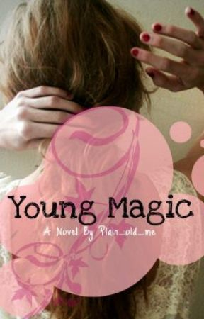 Young Magic {Previously known as I'm her sister.} by Plain_old_me