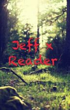 ~Jeff X Reader~ by Lucina_Choi