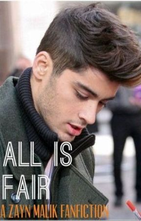 All is Fair: Zayn Malik Fanfiction by taylorrrrrr98
