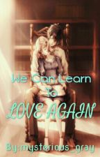 We Can Learn To Love Again by mysterious_gray