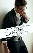 How to make your teacher fall in love with you by mrsduncanjames
