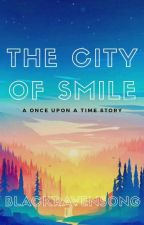 The City Of Smile [Completed] by BlackRavenSong