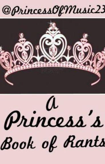 The Princess's Book of Rants. by PrincessOfMusic23
