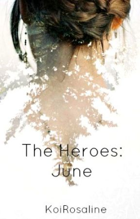 The Heroes: June by KoiRosaline