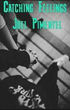Catching Feelings - Joel Pimentel Y Tu - 2da Temporada de Fall by Melissafer13