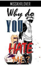 Why Do You Hate Me (NARUTO) by MissKHRLOVER